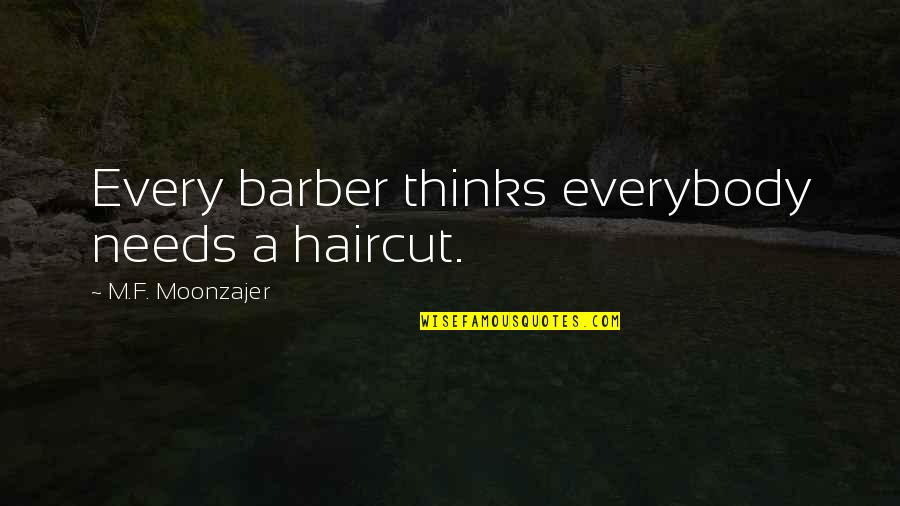 Firefly Music Festival Quotes By M.F. Moonzajer: Every barber thinks everybody needs a haircut.