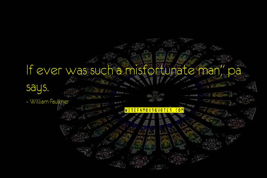 """Firefly Music Festival Quotes By William Faulkner: If ever was such a misfortunate man,"""" pa"""