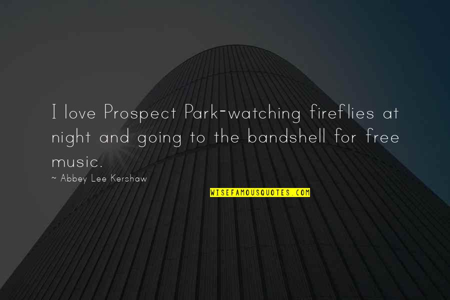 Firefly's Quotes By Abbey Lee Kershaw: I love Prospect Park-watching fireflies at night and