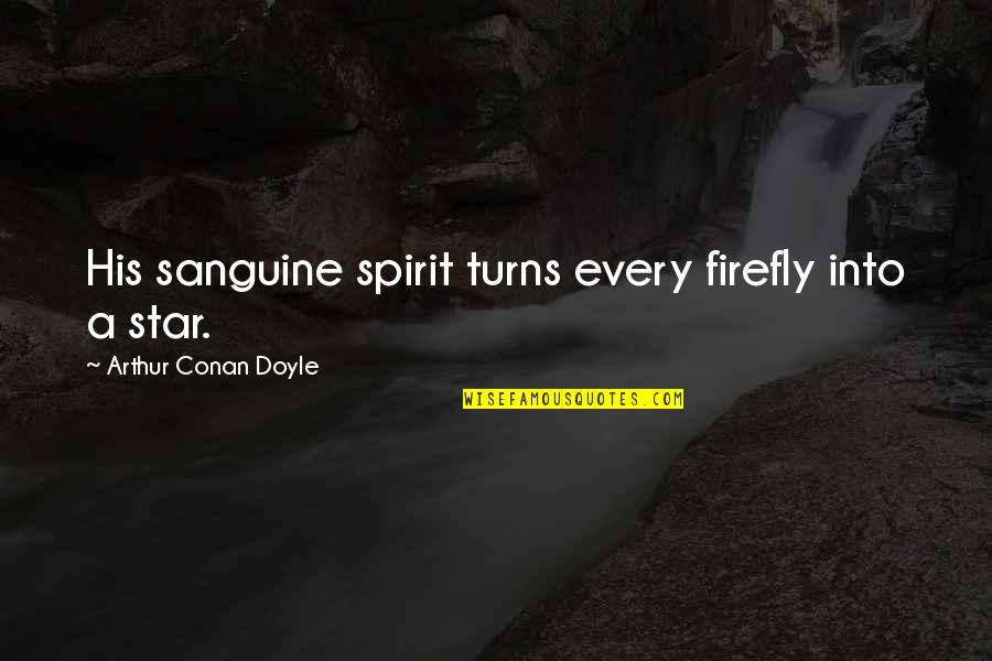 Firefly's Quotes By Arthur Conan Doyle: His sanguine spirit turns every firefly into a