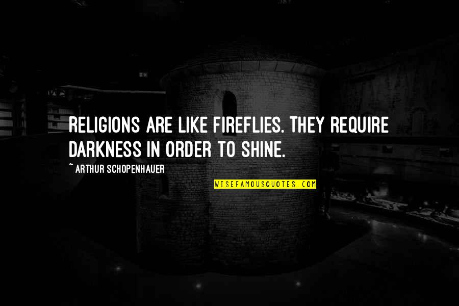 Firefly's Quotes By Arthur Schopenhauer: Religions are like fireflies. They require darkness in