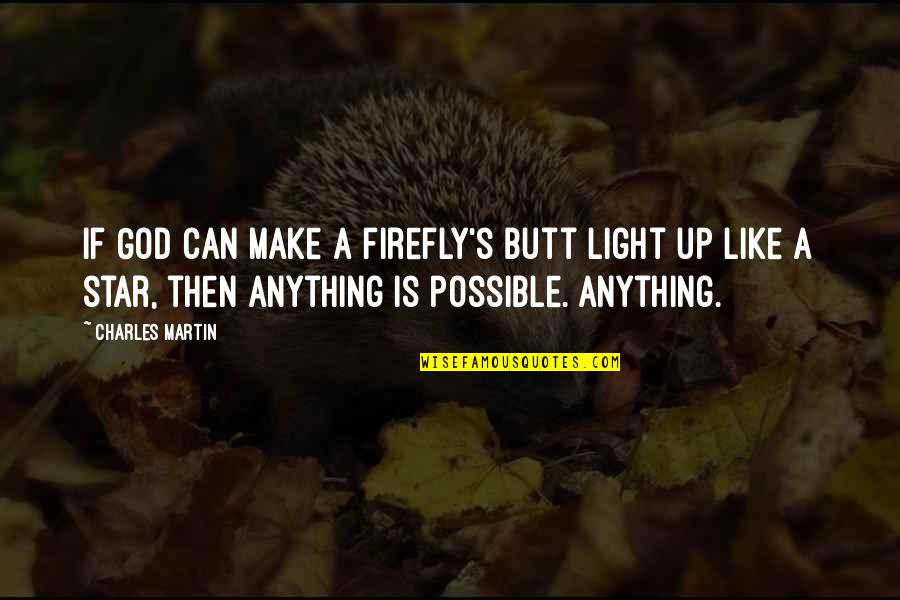 Firefly's Quotes By Charles Martin: If God can make a firefly's butt light