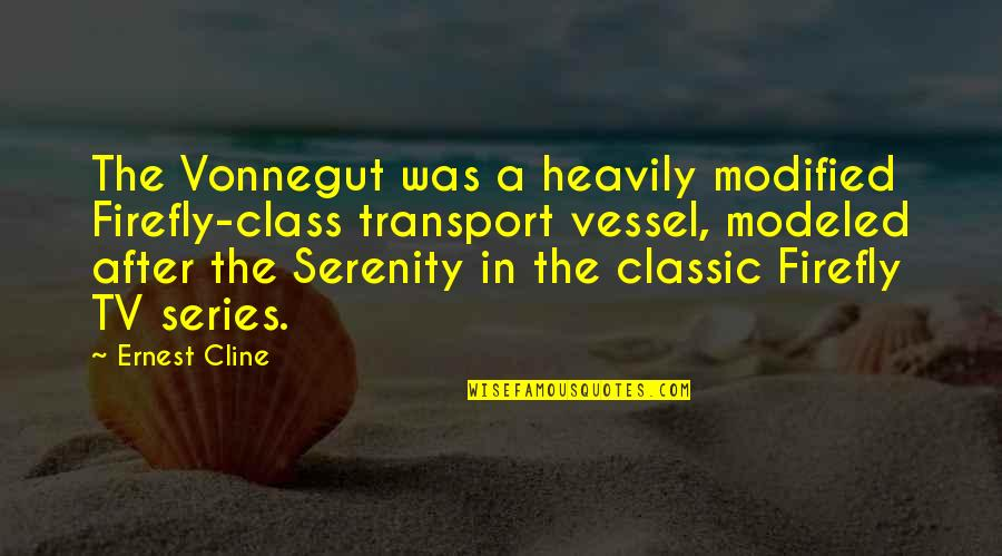 Firefly's Quotes By Ernest Cline: The Vonnegut was a heavily modified Firefly-class transport