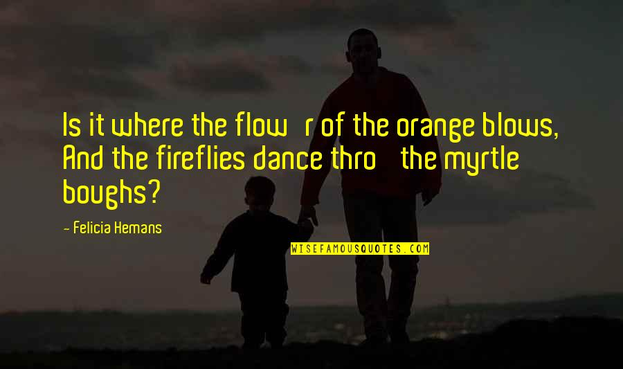Firefly's Quotes By Felicia Hemans: Is it where the flow'r of the orange