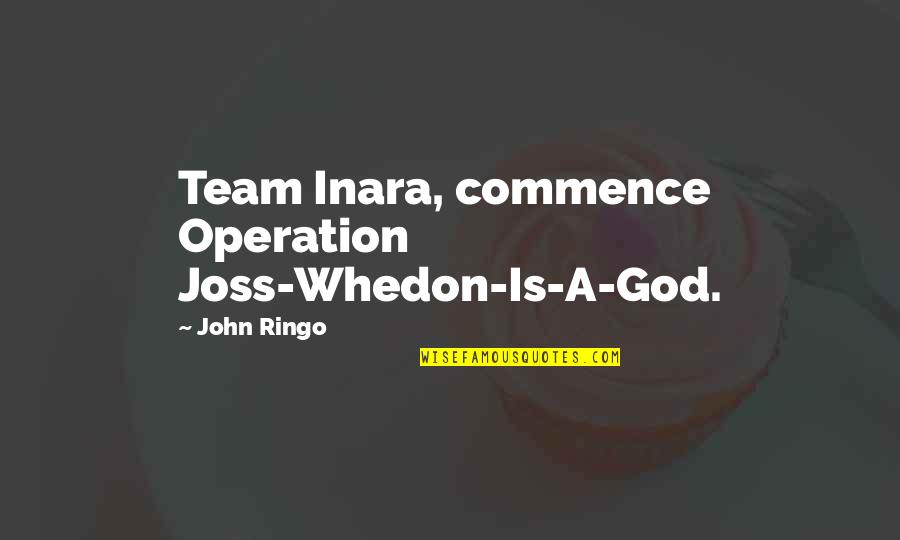 Firefly's Quotes By John Ringo: Team Inara, commence Operation Joss-Whedon-Is-A-God.