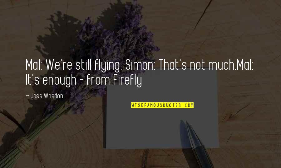 Firefly's Quotes By Joss Whedon: Mal: We're still flying. Simon: That's not much.Mal: