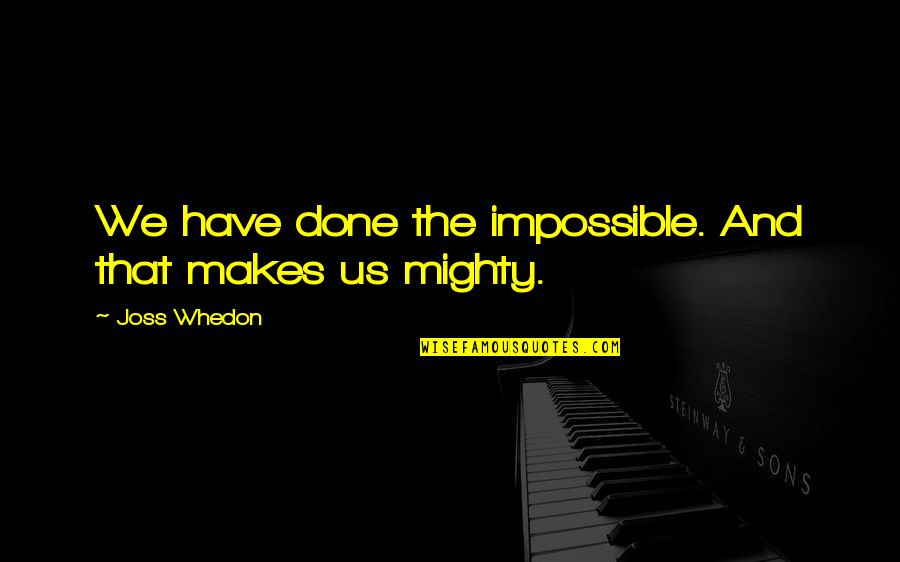 Firefly's Quotes By Joss Whedon: We have done the impossible. And that makes
