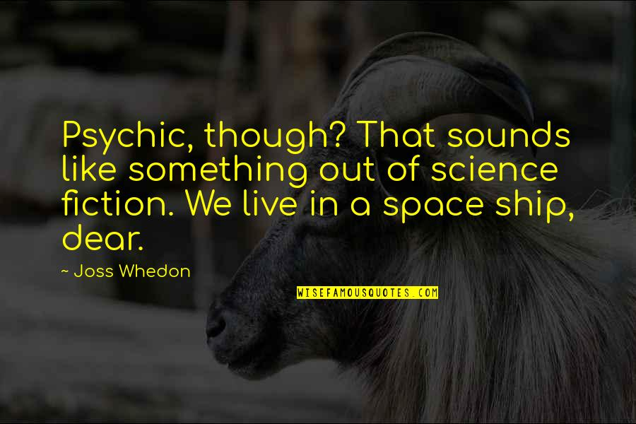Firefly's Quotes By Joss Whedon: Psychic, though? That sounds like something out of