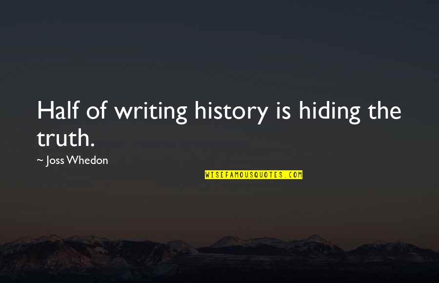 Firefly's Quotes By Joss Whedon: Half of writing history is hiding the truth.