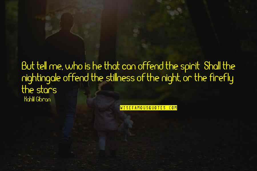 Firefly's Quotes By Kahlil Gibran: But tell me, who is he that can