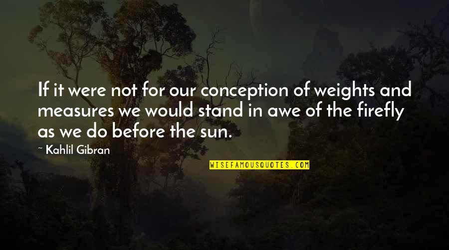 Firefly's Quotes By Kahlil Gibran: If it were not for our conception of