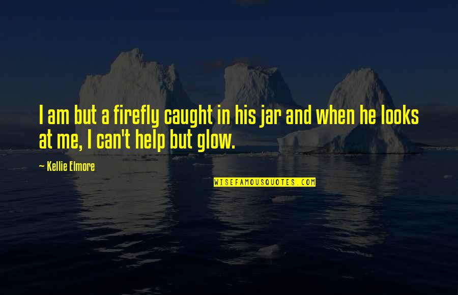 Firefly's Quotes By Kellie Elmore: I am but a firefly caught in his