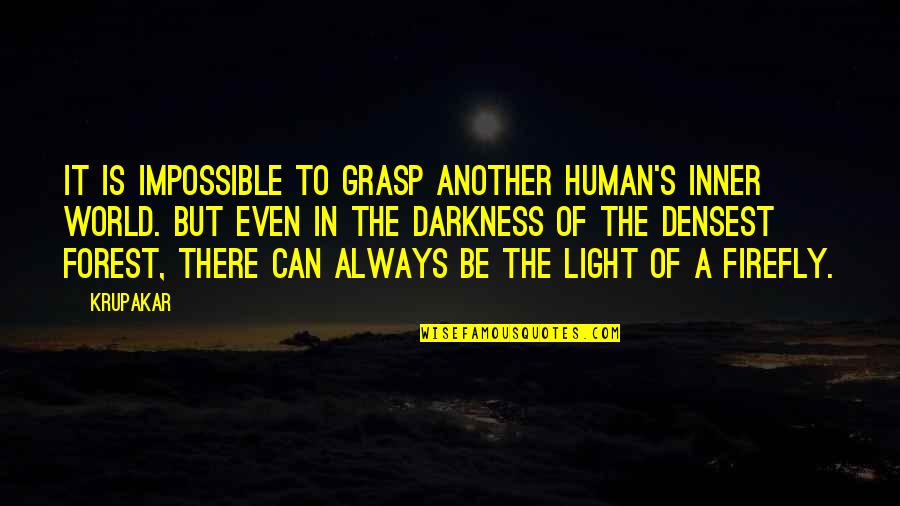 Firefly's Quotes By Krupakar: It is impossible to grasp another human's inner