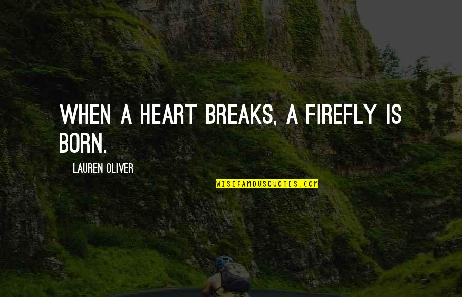 Firefly's Quotes By Lauren Oliver: When a heart breaks, a firefly is born.