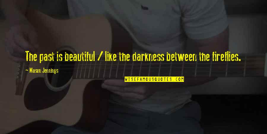 Firefly's Quotes By Mason Jennings: The past is beautiful / like the darkness