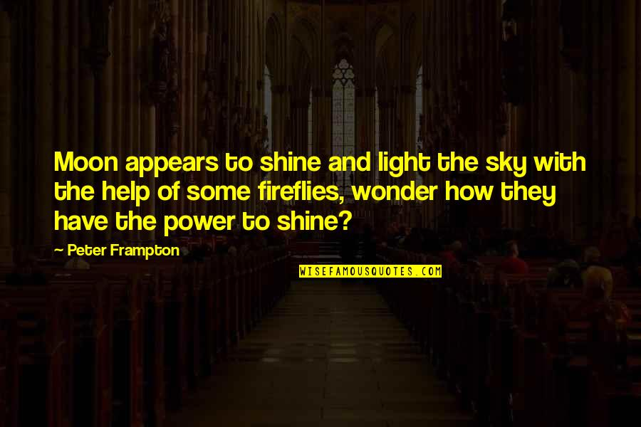 Firefly's Quotes By Peter Frampton: Moon appears to shine and light the sky