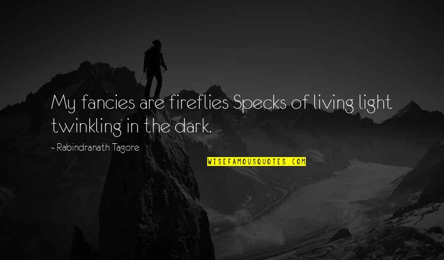 Firefly's Quotes By Rabindranath Tagore: My fancies are fireflies Specks of living light