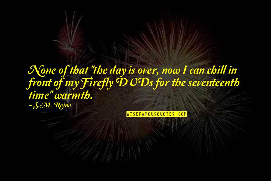 "Firefly's Quotes By S.M. Reine: None of that ""the day is over, now"