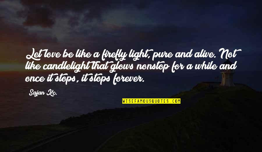 Firefly's Quotes By Sajan Kc.: Let love be like a firefly light, pure