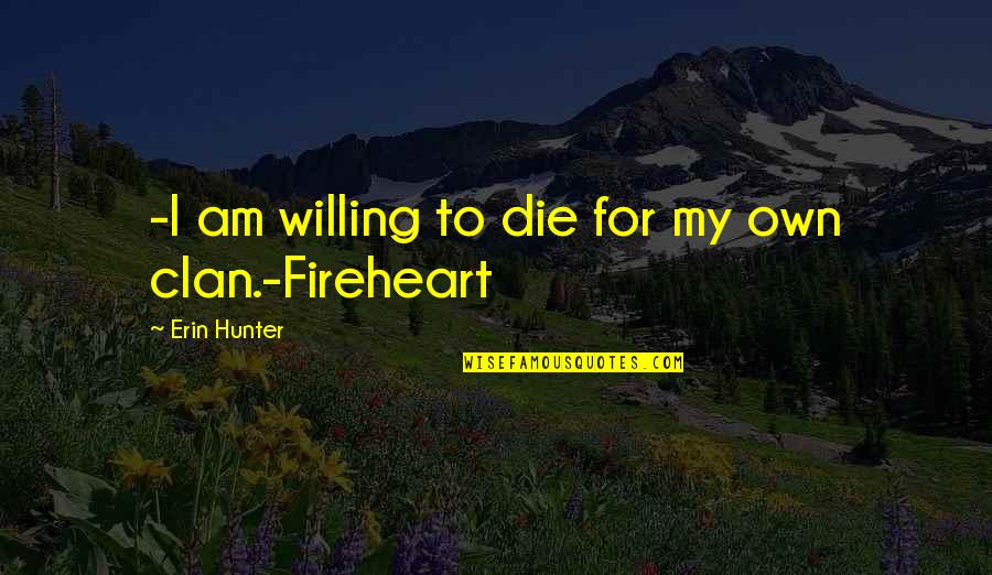 Fireheart Quotes By Erin Hunter: -I am willing to die for my own