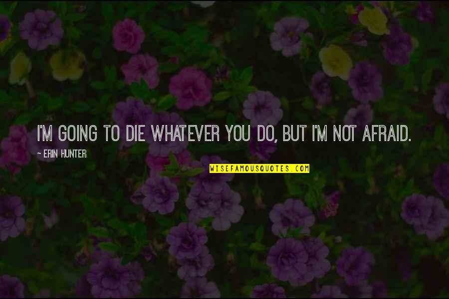 Fireheart Quotes By Erin Hunter: I'm going to die whatever you do, but