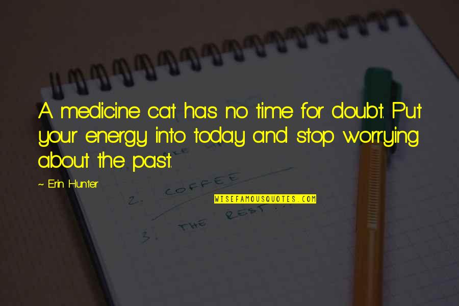 Fireheart Quotes By Erin Hunter: A medicine cat has no time for doubt.