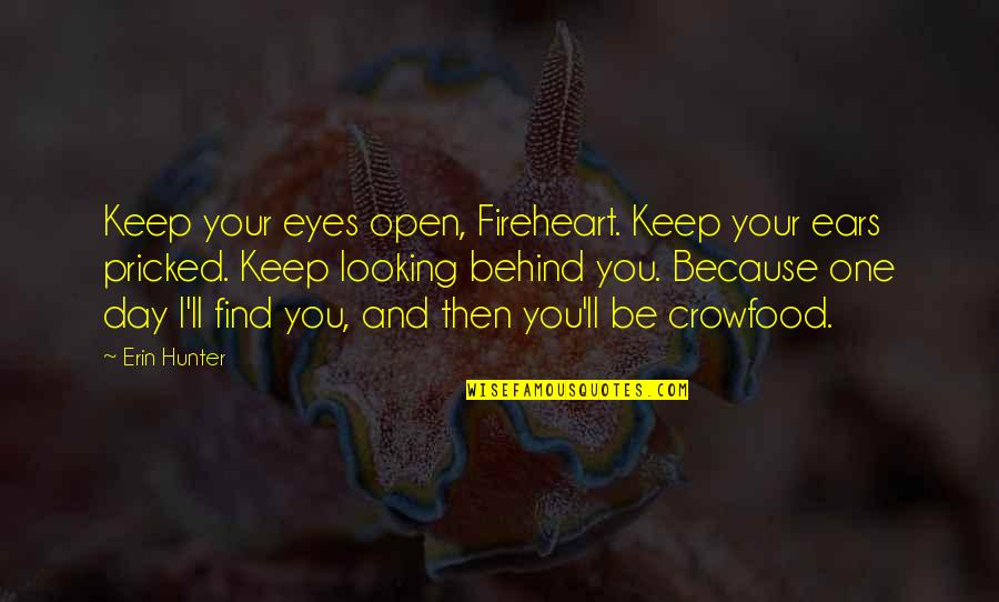 Fireheart Quotes By Erin Hunter: Keep your eyes open, Fireheart. Keep your ears