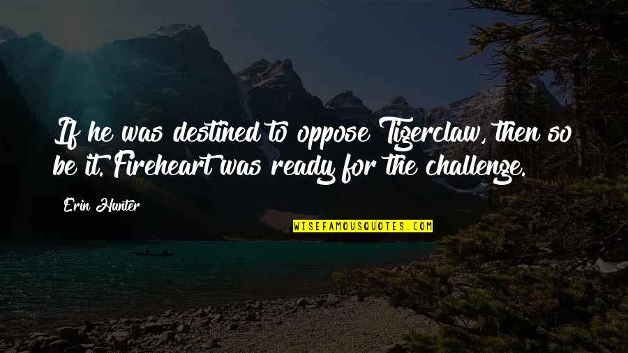 Fireheart Quotes By Erin Hunter: If he was destined to oppose Tigerclaw, then