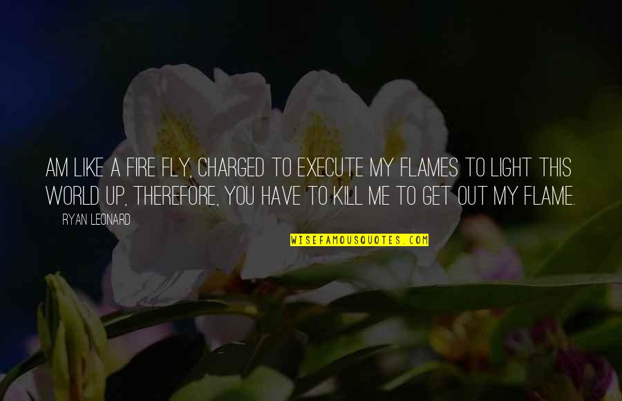 Fireheart Quotes By Ryan Leonard: Am like a Fire Fly, Charged to Execute