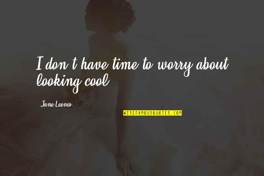 Firemy Quotes By Jane Leeves: I don't have time to worry about looking
