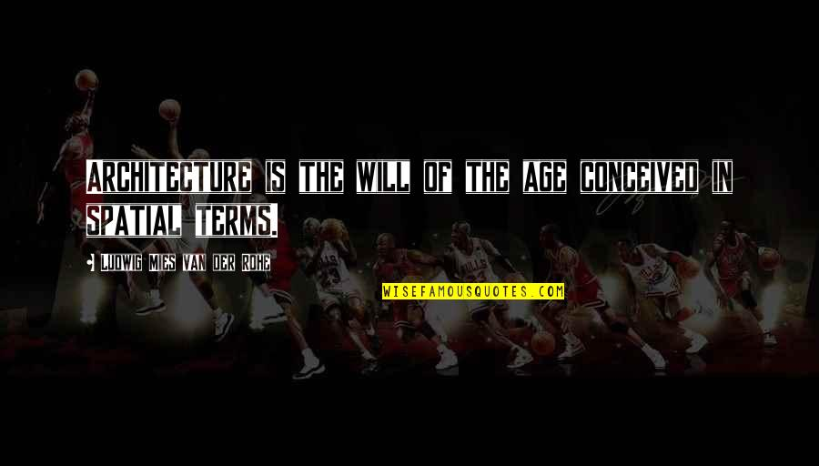 Firemy Quotes By Ludwig Mies Van Der Rohe: Architecture is the will of the age conceived