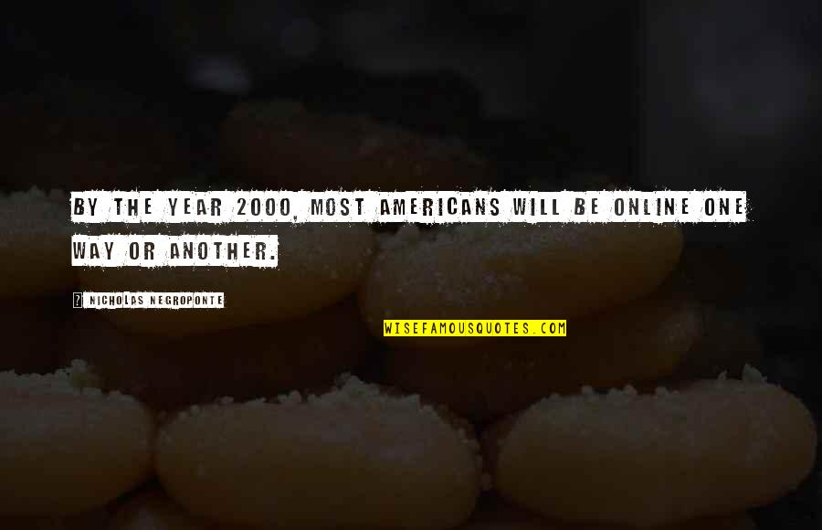 Firemy Quotes By Nicholas Negroponte: By the year 2000, most Americans will be