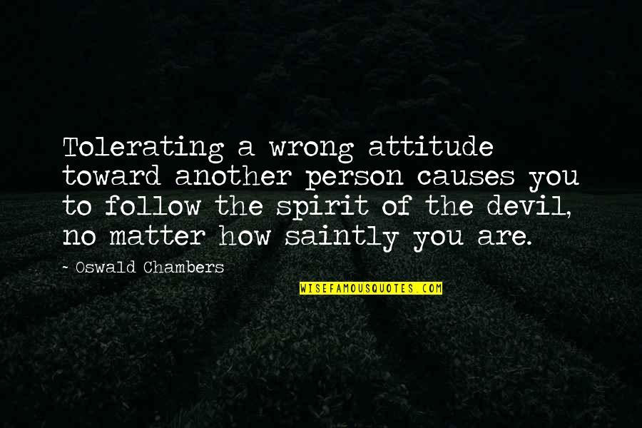 Firemy Quotes By Oswald Chambers: Tolerating a wrong attitude toward another person causes