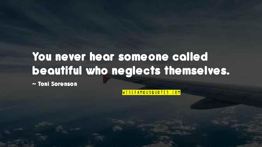 Firemy Quotes By Toni Sorenson: You never hear someone called beautiful who neglects