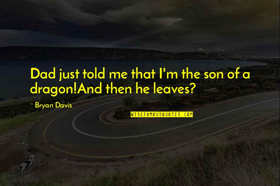 Firestarter Quotes By Bryan Davis: Dad just told me that I'm the son