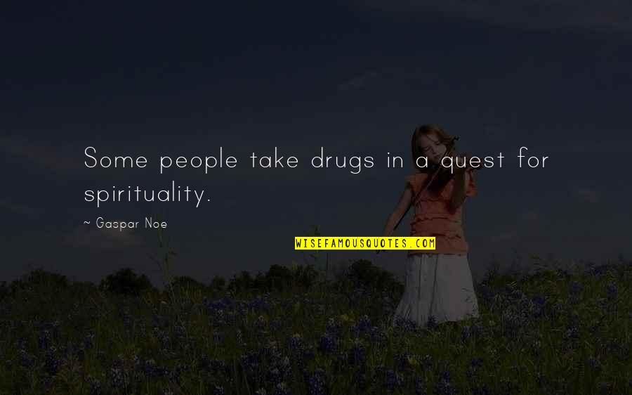 Firestarter Quotes By Gaspar Noe: Some people take drugs in a quest for