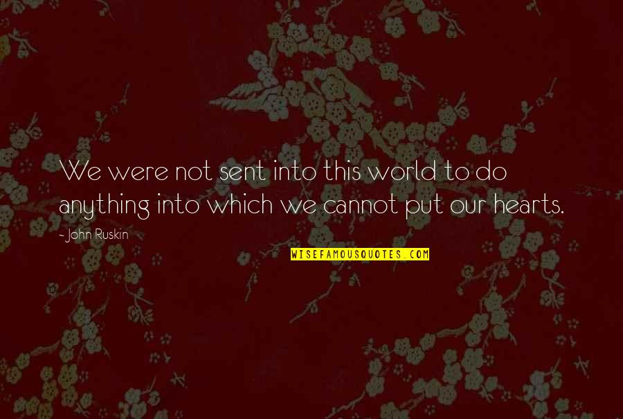 Firestarter Quotes By John Ruskin: We were not sent into this world to