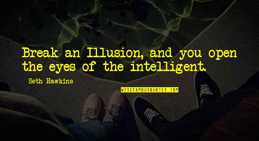 Firestarter Quotes By Seth Hawkins: Break an Illusion, and you open the eyes