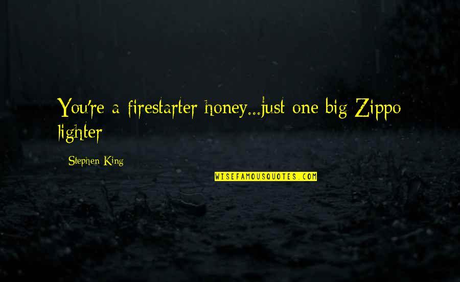 Firestarter Quotes By Stephen King: You're a firestarter honey...just one big Zippo lighter