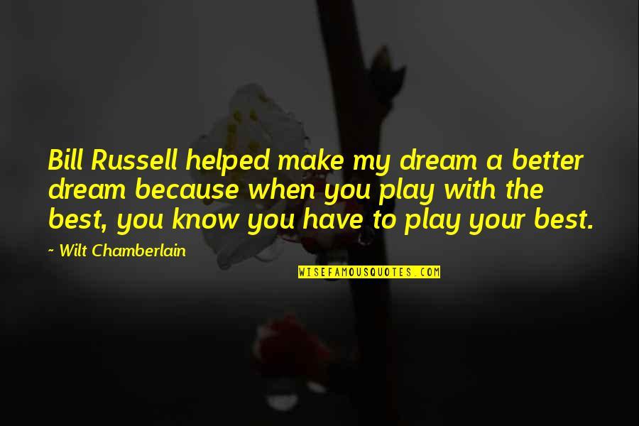 Firestarter Quotes By Wilt Chamberlain: Bill Russell helped make my dream a better