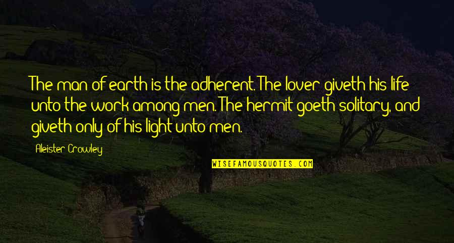 Fireworks And Friends Quotes By Aleister Crowley: The man of earth is the adherent. The