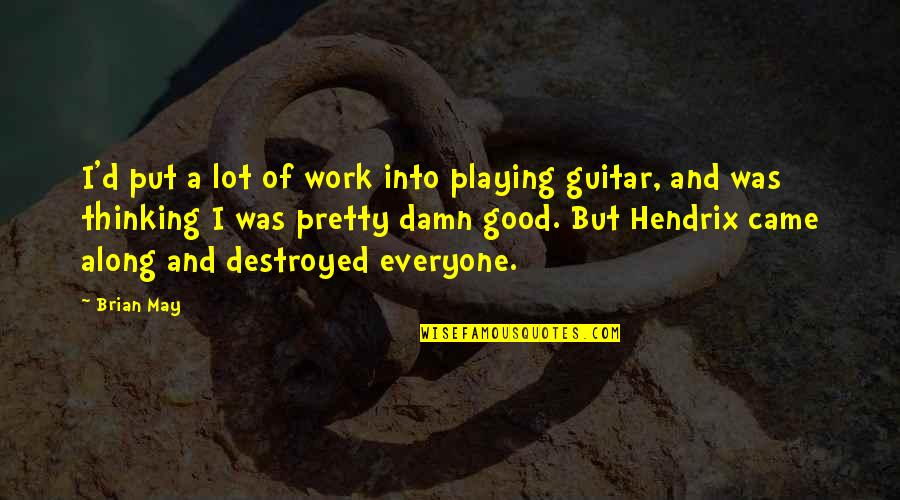 Fireworks And Friends Quotes By Brian May: I'd put a lot of work into playing