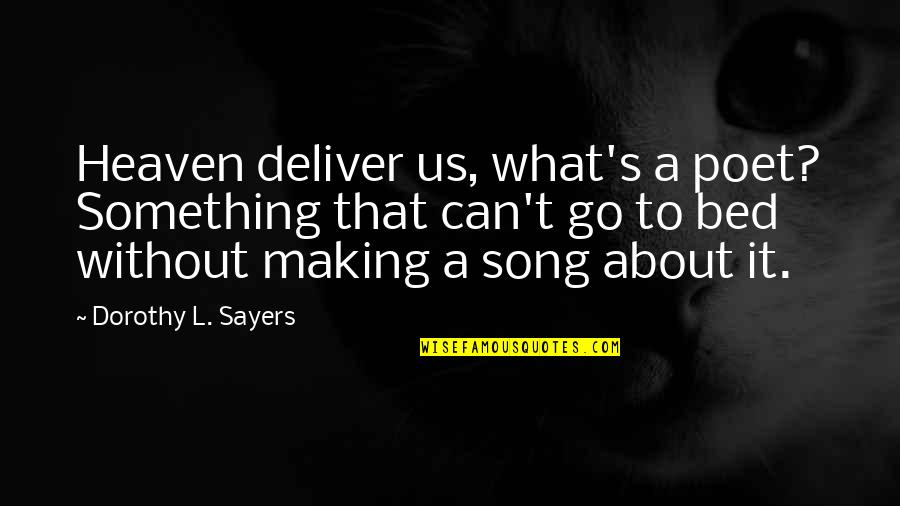 Fireworks And Friends Quotes By Dorothy L. Sayers: Heaven deliver us, what's a poet? Something that