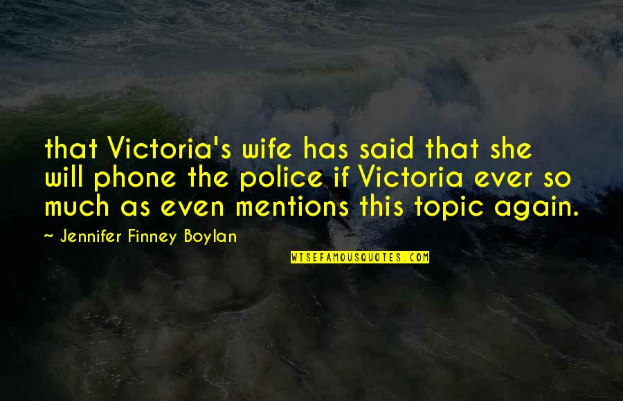 Fireworks And Friends Quotes By Jennifer Finney Boylan: that Victoria's wife has said that she will