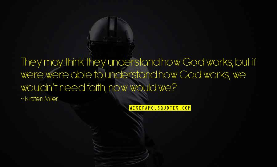 Fireworks And Friends Quotes By Kirsten Miller: They may think they understand how God works,