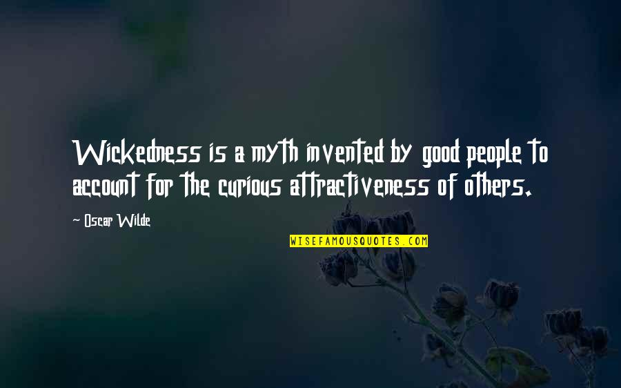 Fireworks And Friends Quotes By Oscar Wilde: Wickedness is a myth invented by good people