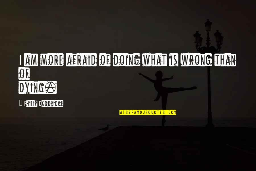 Fireworks And Friends Quotes By Philip Doddridge: I am more afraid of doing what is