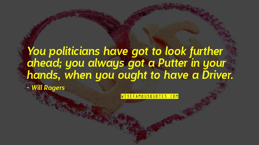 Fireworks And Friends Quotes By Will Rogers: You politicians have got to look further ahead;