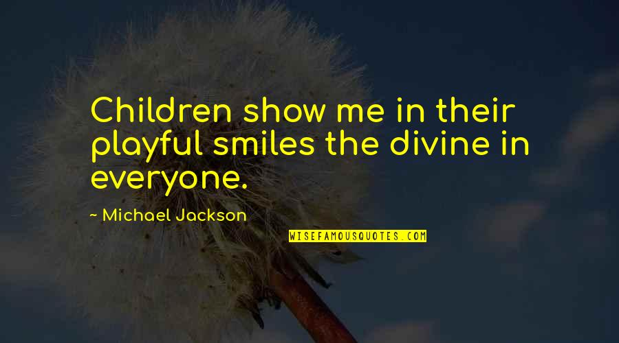 Firmus Quotes By Michael Jackson: Children show me in their playful smiles the