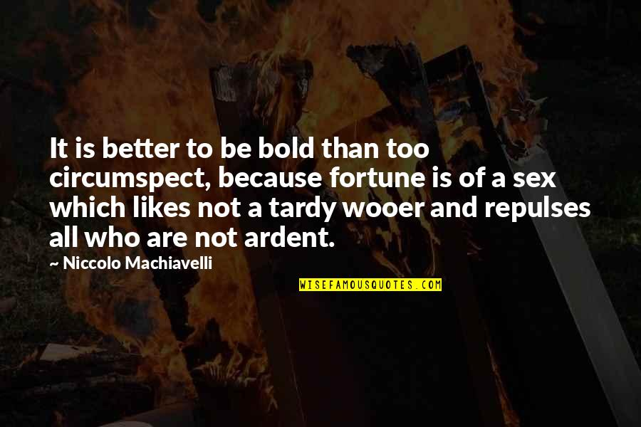 Firmus Quotes By Niccolo Machiavelli: It is better to be bold than too